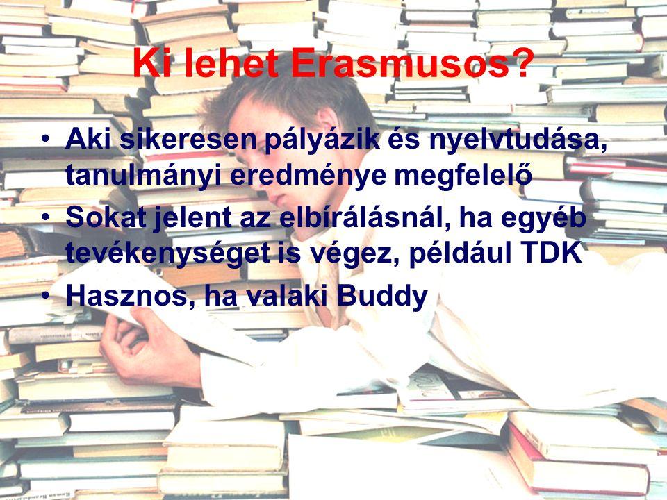 Ki lehet Erasmusos? Aki sikeresen pályázik és nyelvtudása, tanulmányi eredménye megfelelő Sokat jelent az elbírálásnál, ha egyéb tevékenységet is vége