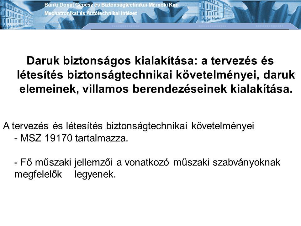 Bánki Donát Gépész és Biztonságtechnikai Mérnöki Kar Mechatronikai és Autótechnikai Intézet Daruk biztonságos kialakítása: a tervezés és létesítés biz