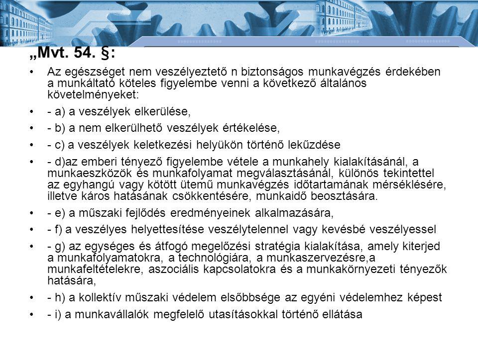 """""""Mvt. 54. §: Az egészséget nem veszélyeztető n biztonságos munkavégzés érdekében a munkáltató köteles figyelembe venni a következő általános követelmé"""