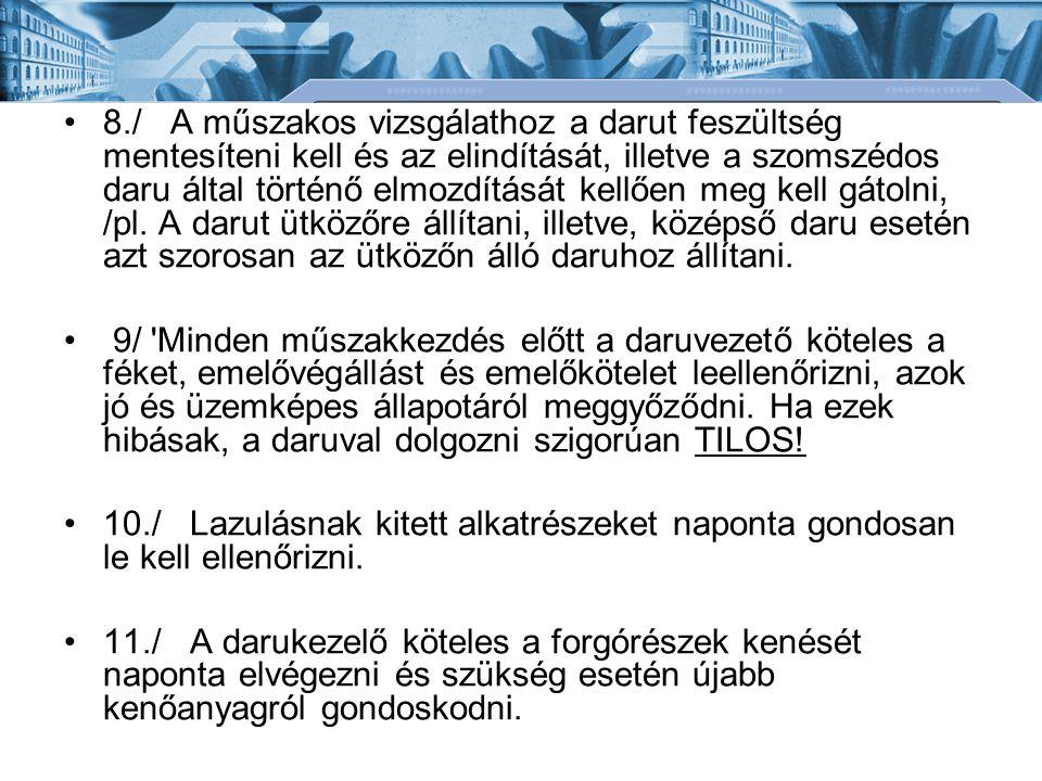 8./ A műszakos vizsgálathoz a darut feszültség mentesíteni kell és az elindítását, illetve a szomszédos daru által történő elmozdítását kellően meg ke