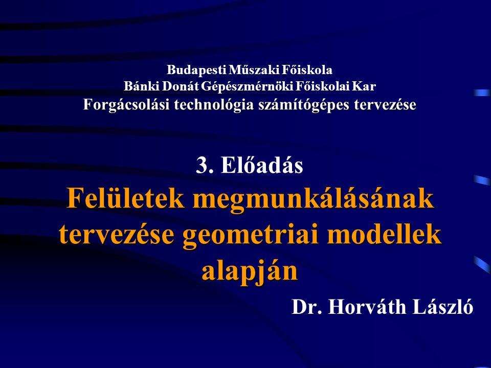Forgácsolási technológia számítógépes tervezése Felületek megmunkálásának tervezése geometriai modellek alapján Budapesti Műszaki Főiskola Bánki Donát