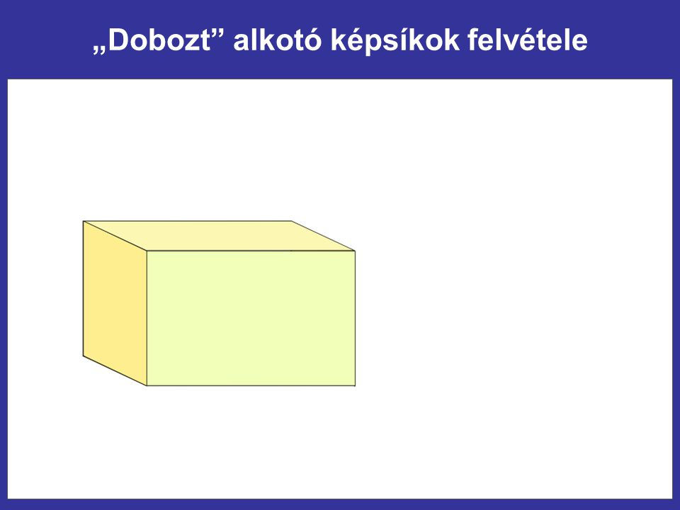 """""""Dobozt"""" alkotó képsíkok felvétele"""