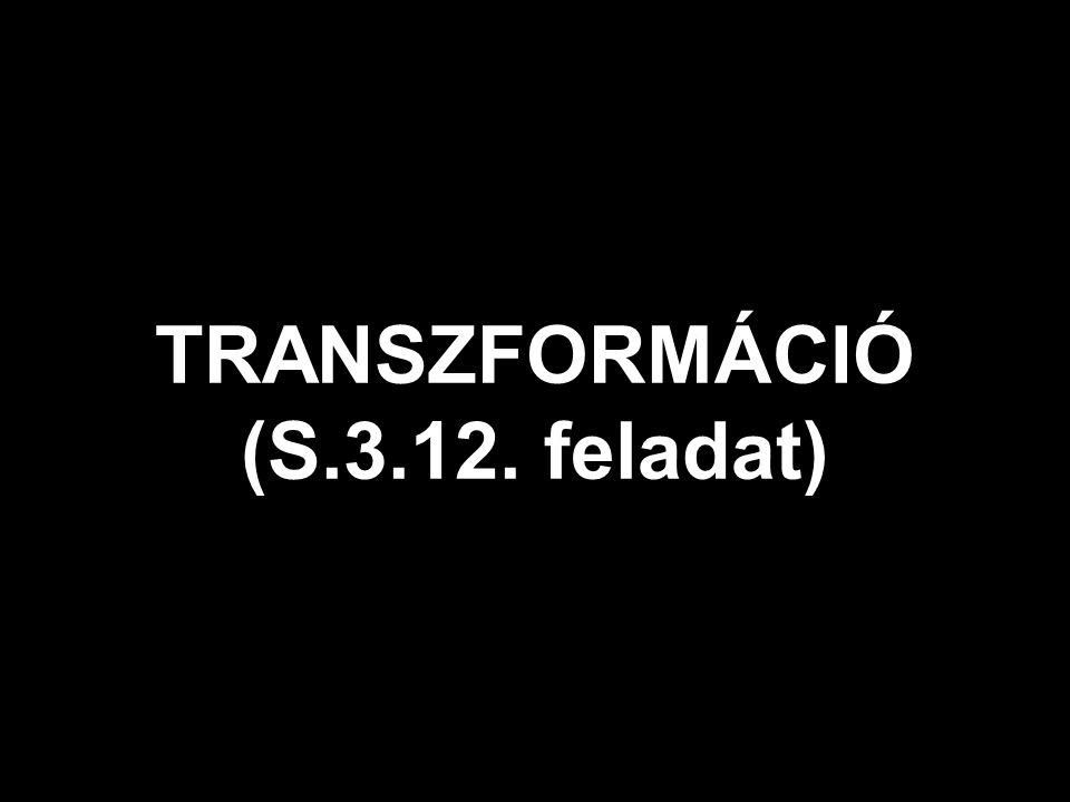 TRANSZFORMÁCIÓ (S.3.12. feladat)