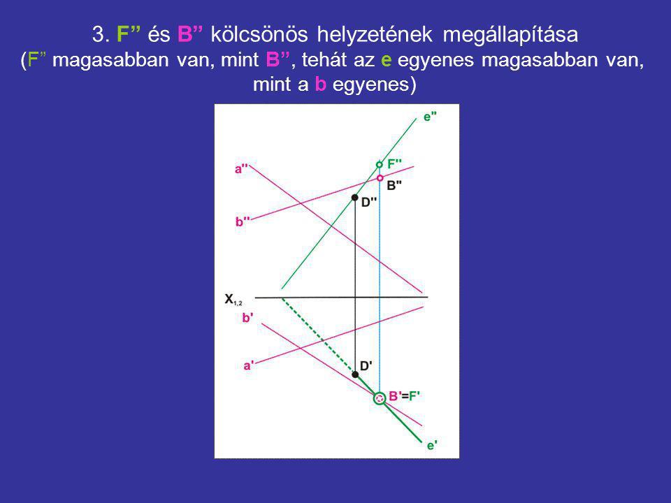 """3. F"""" és B"""" kölcsönös helyzetének megállapítása (F"""" magasabban van, mint B"""", tehát az e egyenes magasabban van, mint a b egyenes)"""