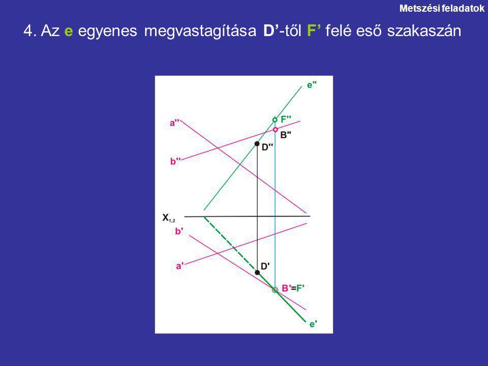 Metszési feladatok 4. Az e egyenes megvastagítása D'-től F' felé eső szakaszán