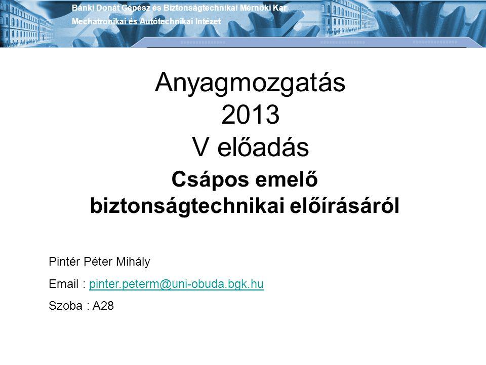 Anyagmozgatás 2013 V előadás Csápos emelő biztonságtechnikai előírásáról Bánki Donát Gépész és Biztonságtechnikai Mérnöki Kar Mechatronikai és Autótec