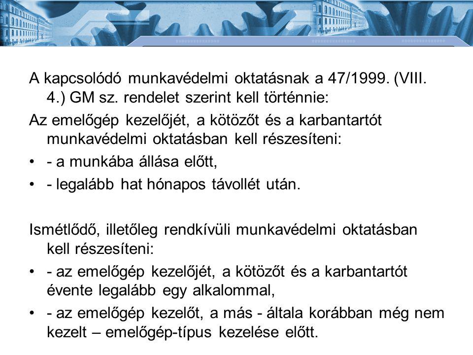A kapcsolódó munkavédelmi oktatásnak a 47/1999. (VIII. 4.) GM sz. rendelet szerint kell történnie: Az emelőgép kezelőjét, a kötözőt és a karbantartót