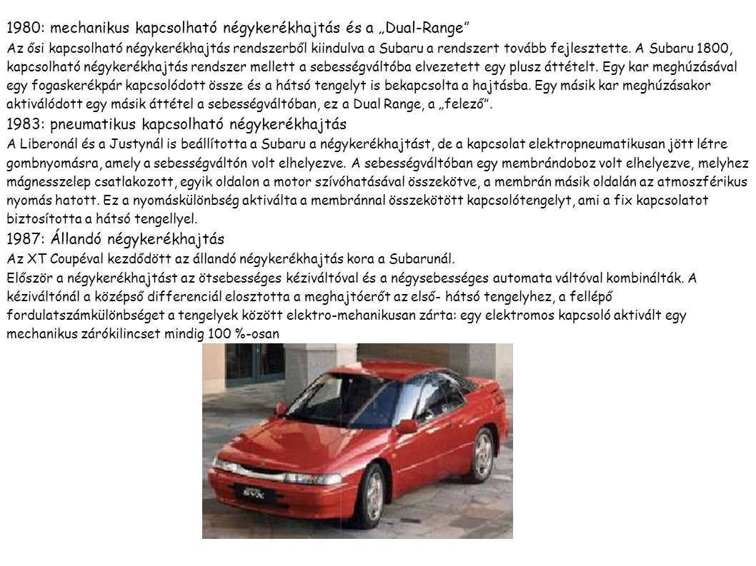 1988: Állandó négykerékhajtás viscozárral Az első generációs Legacynál először alkalmazott a Subaru önzáró viscokupplungot.