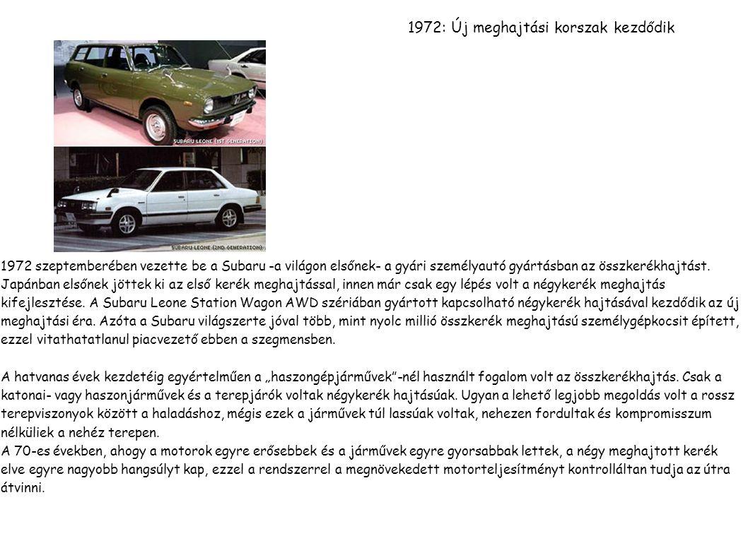 1972: Új meghajtási korszak kezdődik 1972 szeptemberében vezette be a Subaru -a világon elsőnek- a gyári személyautó gyártásban az összkerékhajtást.