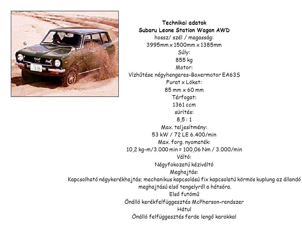 Technikai adatok Subaru Leone Station Wagon AWD hossz/ szél / magasság: 3995mm x 1500mm x 1385mm Súly: 855 kg Motor: Vízhűtése négyhengeres-Boxermotor EA63S Furat x Löket: 85 mm x 60 mm Térfogat: 1361 ccm sürítés: 8,5 : 1 Max.