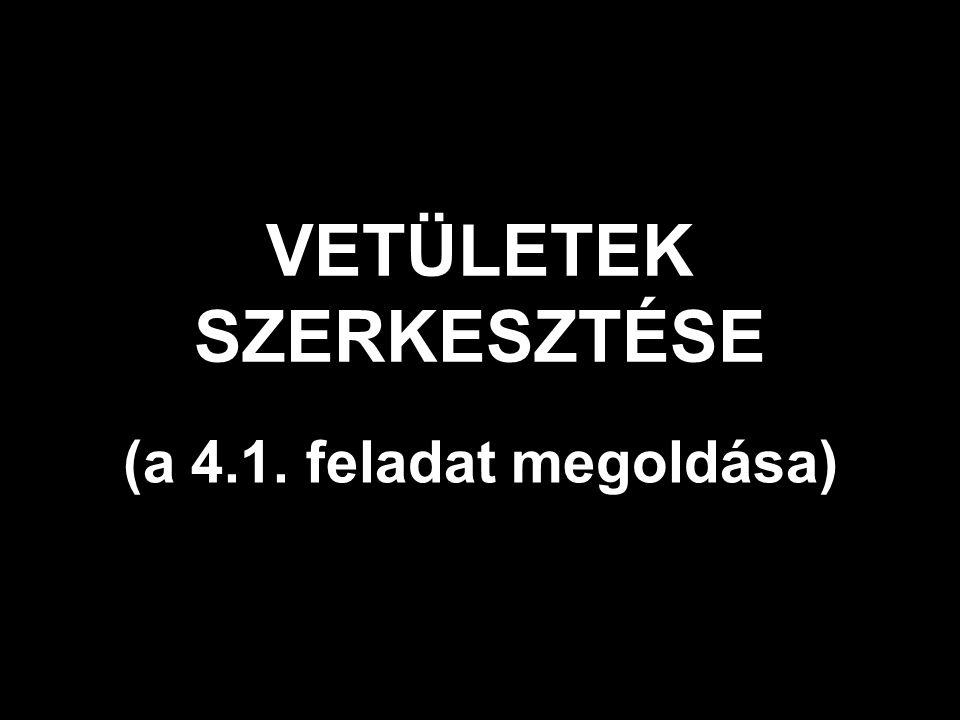 VETÜLETEK SZERKESZTÉSE (a 4.1. feladat megoldása)