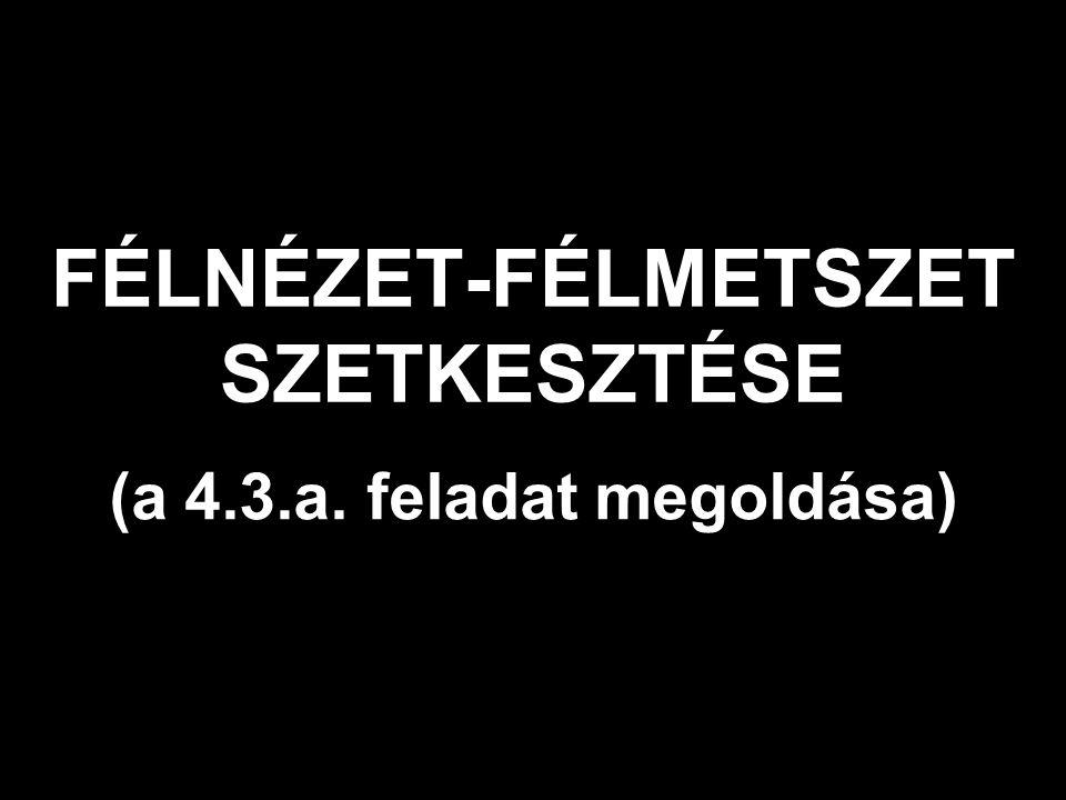 FÉLNÉZET-FÉLMETSZET SZETKESZTÉSE (a 4.3.a. feladat megoldása)