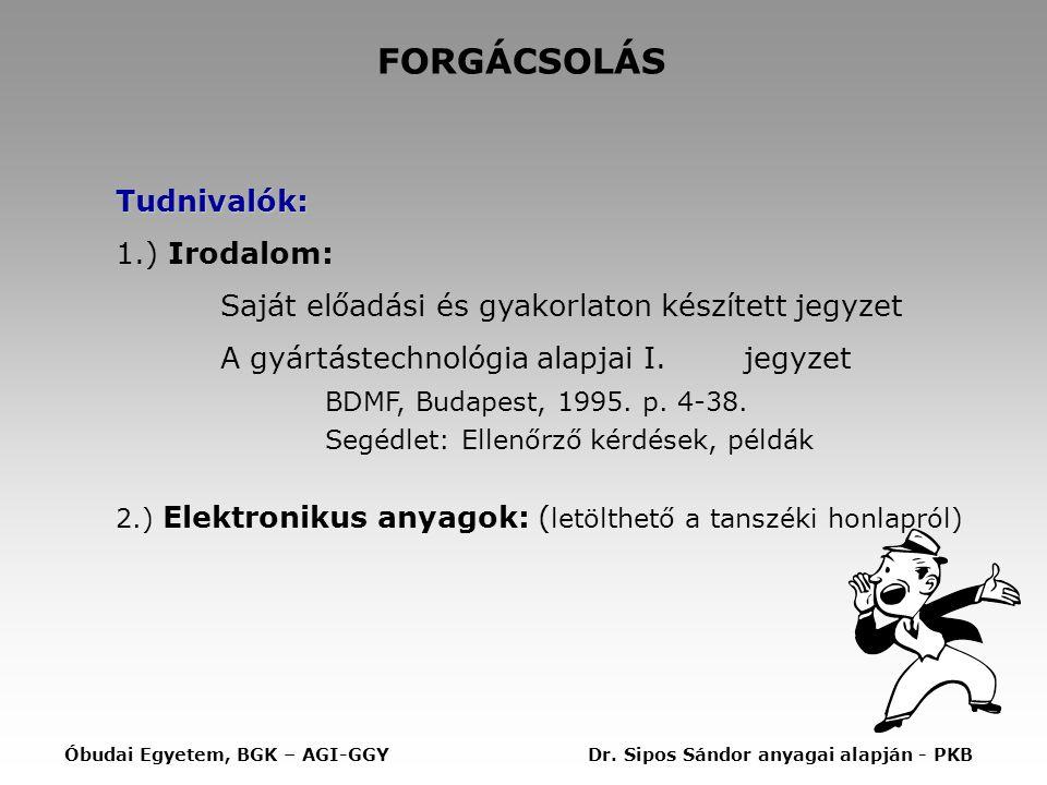FORGÁCSOLÁS Tudnivalók: 1.) Irodalom: Saját előadási és gyakorlaton készített jegyzet A gyártástechnológia alapjai I.jegyzet BDMF, Budapest, 1995. p.