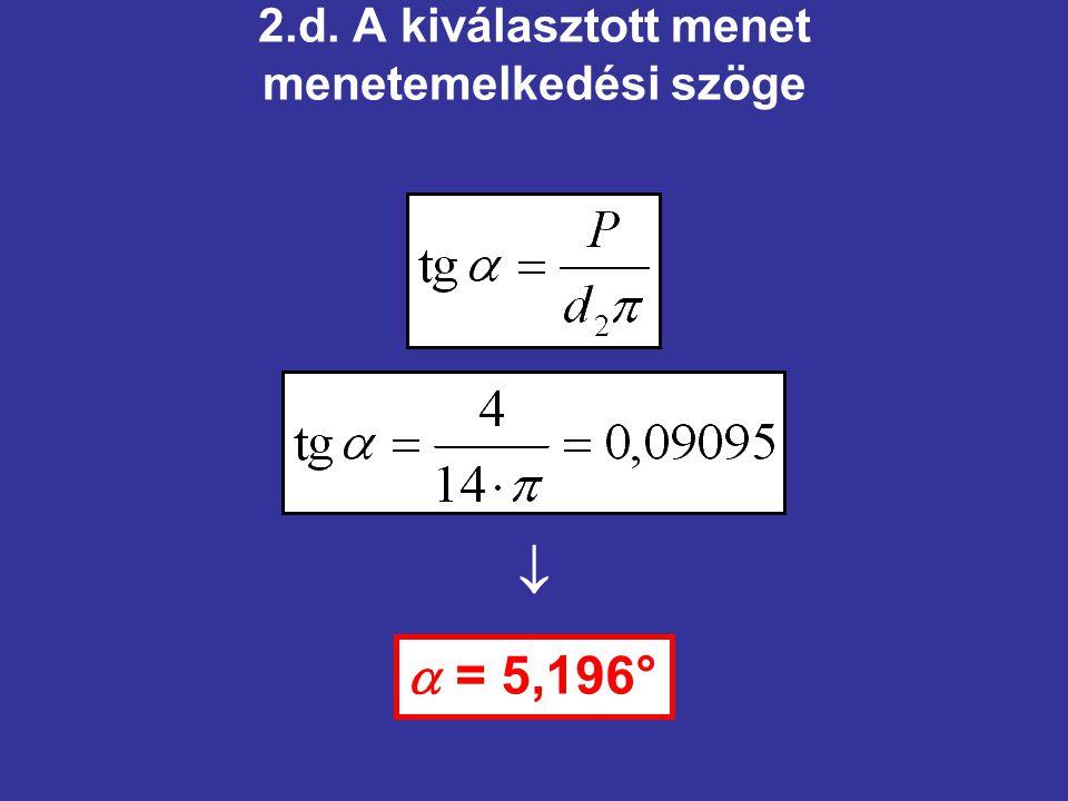 2.d. A kiválasztott menet menetemelkedési szöge  = 5,196° 