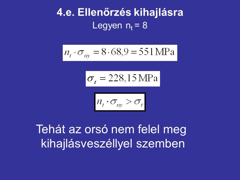 4.e. Ellenőrzés kihajlásra Legyen n t = 8 Tehát az orsó nem felel meg kihajlásveszéllyel szemben