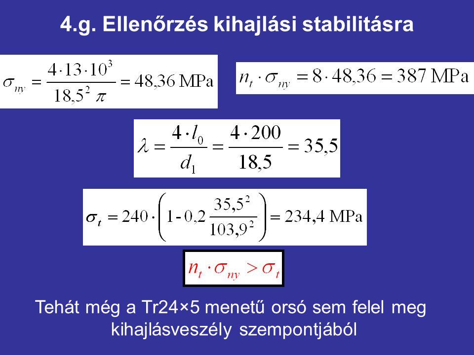 4.g. Ellenőrzés kihajlási stabilitásra Tehát még a Tr24×5 menetű orsó sem felel meg kihajlásveszély szempontjából
