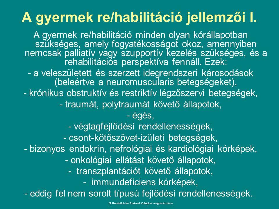 A gyermek re/habilitáció jellemzői I. A gyermek re/habilitáció minden olyan kórállapotban szükséges, amely fogyatékosságot okoz, amennyiben nemcsak pa