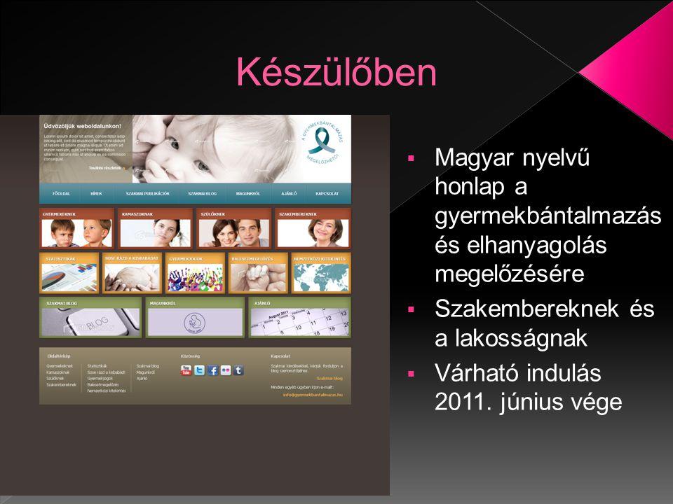  Magyar nyelvű honlap a gyermekbántalmazás és elhanyagolás megelőzésére  Szakembereknek és a lakosságnak  Várható indulás 2011.