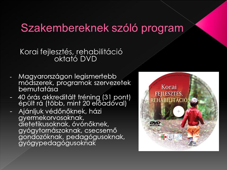 Korai fejlesztés, rehabilitáció oktató DVD - Magyarországon legismertebb módszerek, programok szervezetek bemutatása - 40 órás akkreditált tréning (31 pont) épült rá (több, mint 20 előadóval) - Ajánljuk védőnőknek, házi gyermekorvosoknak, dietetikusoknak, óvónőknek, gyógytornászoknak, csecsemő gondozóknak, pedagógusoknak, gyógypedagógusoknak
