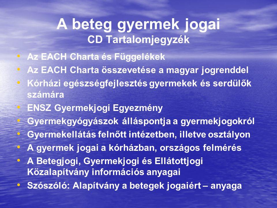 A beteg gyermek jogai CD Tartalomjegyzék Az EACH Charta és Függelékek Az EACH Charta összevetése a magyar jogrenddel Kórházi egészségfejlesztés gyerme
