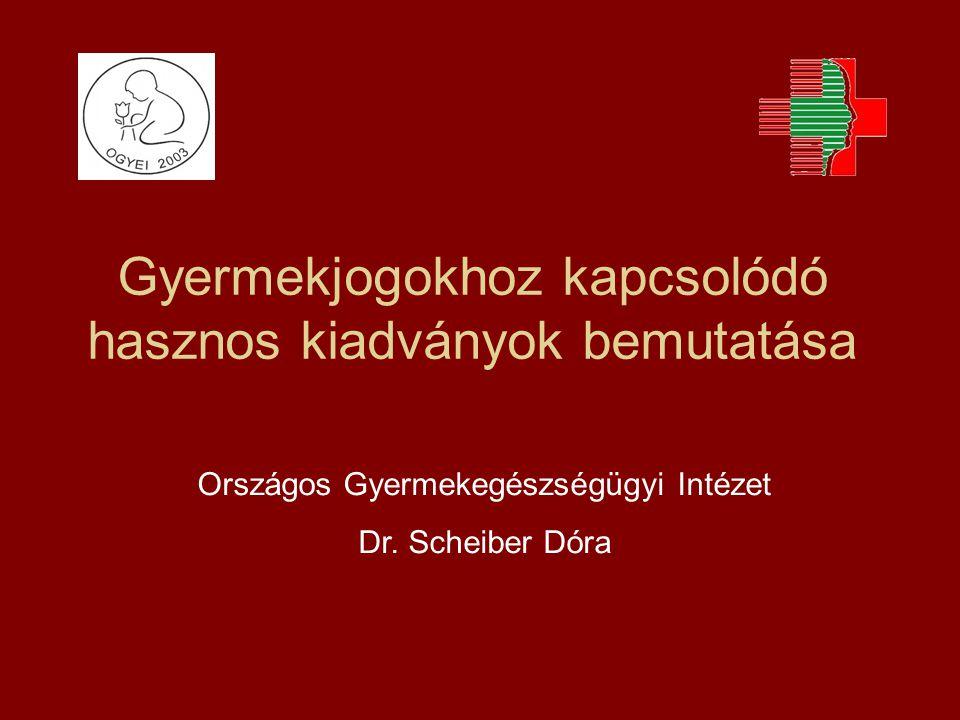 Gyermekjogokhoz kapcsolódó hasznos kiadványok bemutatása Országos Gyermekegészségügyi Intézet Dr.