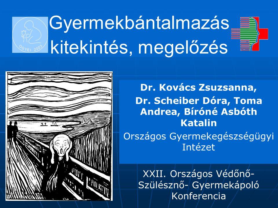 Gyermekbántalmazás kitekintés, megelőzés Dr. Kovács Zsuzsanna, Dr. Scheiber Dóra, Toma Andrea, Bíróné Asbóth Katalin Országos Gyermekegészségügyi Inté