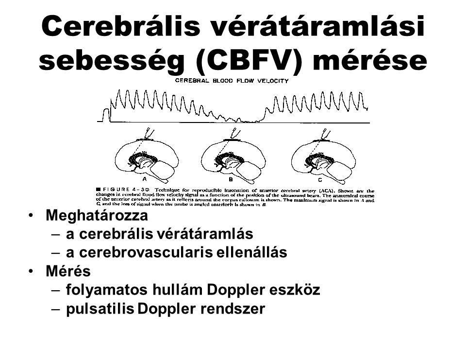 Cerebrális vérátáramlási sebesség (CBFV) mérése Meghatározza –a cerebrális vérátáramlás –a cerebrovascularis ellenállás Mérés –folyamatos hullám Doppler eszköz –pulsatilis Doppler rendszer