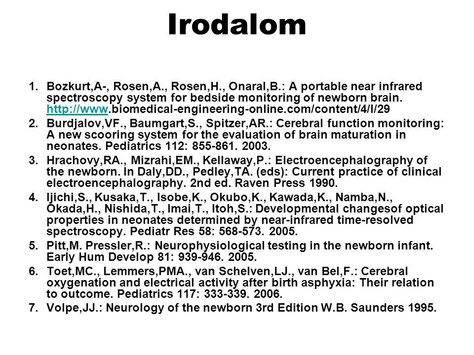 Irodalom 1.Bozkurt,A-, Rosen,A., Rosen,H., Onaral,B.: A portable near infrared spectroscopy system for bedside monitoring of newborn brain. http://www