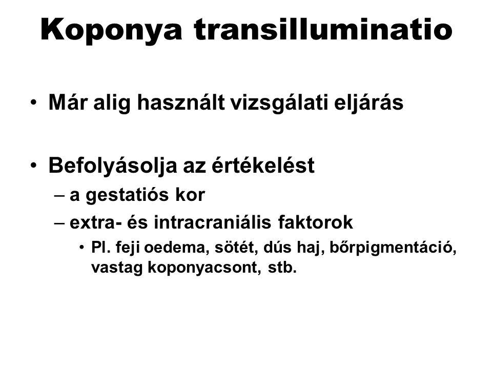 Koponya transilluminatio Már alig használt vizsgálati eljárás Befolyásolja az értékelést –a gestatiós kor –extra- és intracraniális faktorok Pl. feji
