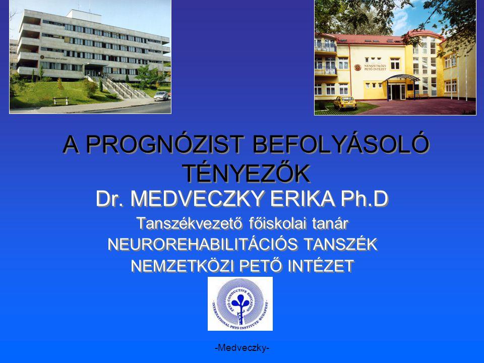-Medveczky- A PROGNÓZIST BEFOLYÁSOLÓ TÉNYEZŐK Dr. MEDVECZKY ERIKA Ph.D Tanszékvezető főiskolai tanár NEUROREHABILITÁCIÓS TANSZÉK NEMZETKÖZI PETŐ INTÉZ