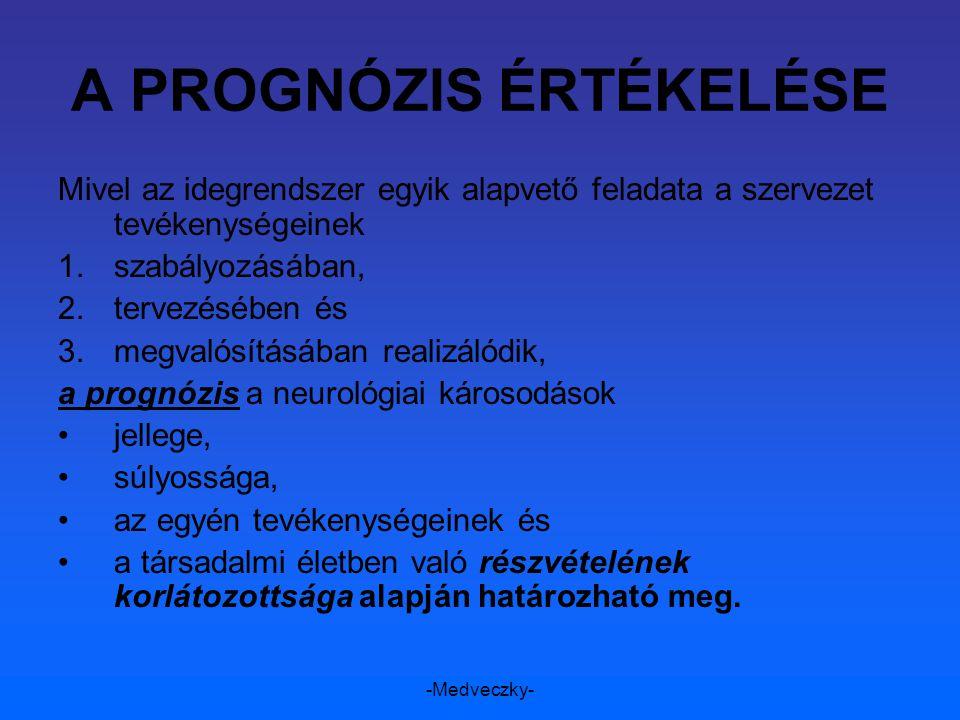 -Medveczky- A PROGNÓZIS ÉRTÉKELÉSE Mivel az idegrendszer egyik alapvető feladata a szervezet tevékenységeinek 1.szabályozásában, 2.tervezésében és 3.m