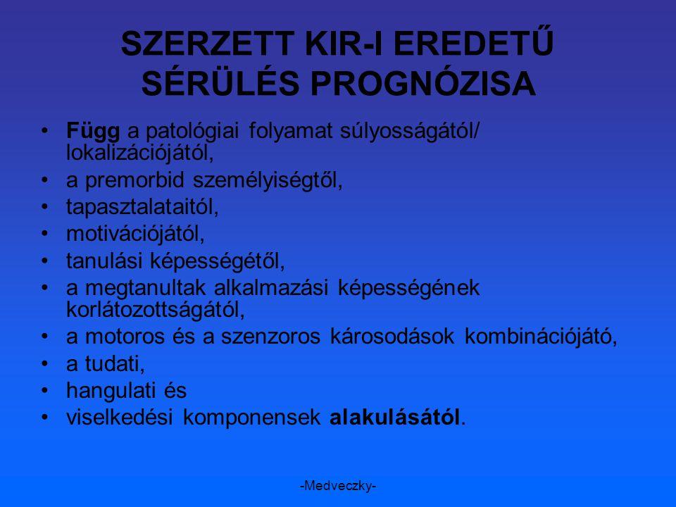 -Medveczky- SZERZETT KIR-I EREDETŰ SÉRÜLÉS PROGNÓZISA Függ a patológiai folyamat súlyosságától/ lokalizációjától, a premorbid személyiségtől, tapaszta