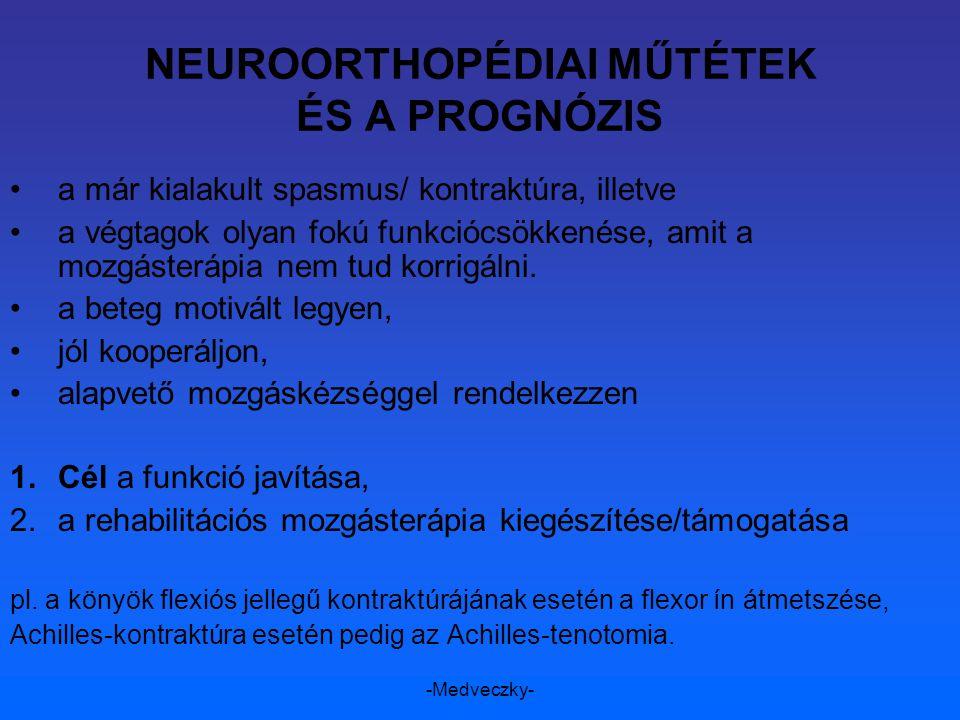 -Medveczky- NEUROORTHOPÉDIAI MŰTÉTEK ÉS A PROGNÓZIS a már kialakult spasmus/ kontraktúra, illetve a végtagok olyan fokú funkciócsökkenése, amit a mozg