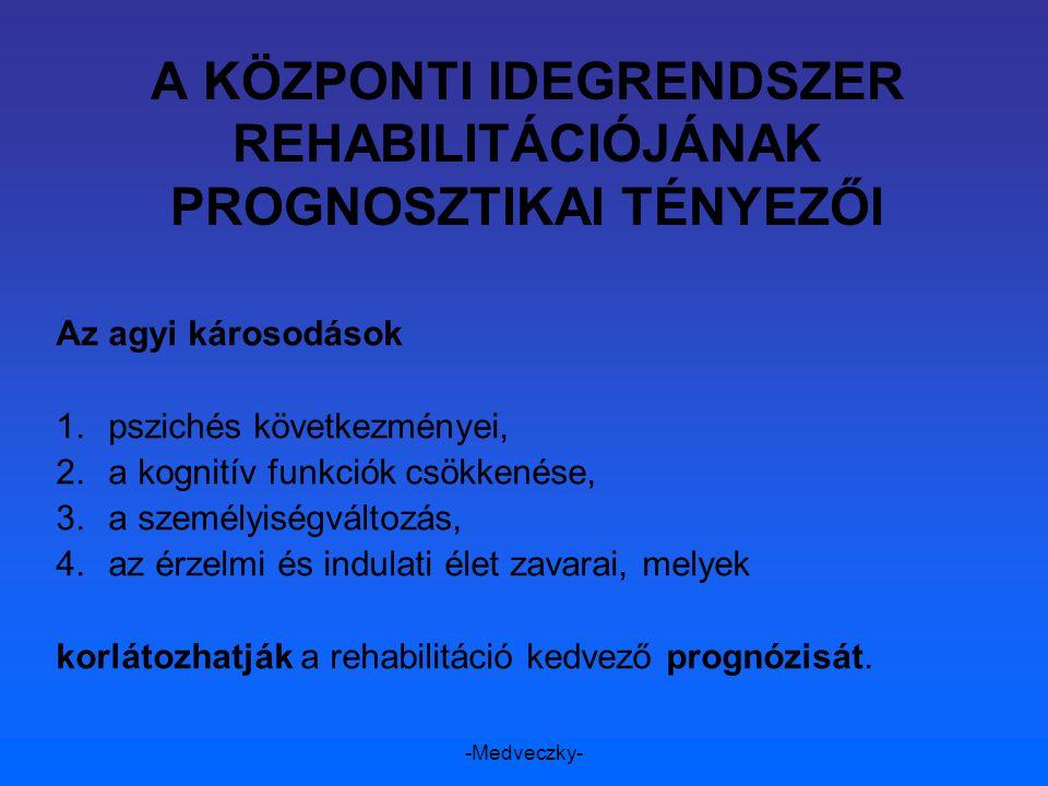 -Medveczky- A KÖZPONTI IDEGRENDSZER REHABILITÁCIÓJÁNAK PROGNOSZTIKAI TÉNYEZŐI Az agyi károsodások 1.pszichés következményei, 2.a kognitív funkciók csö