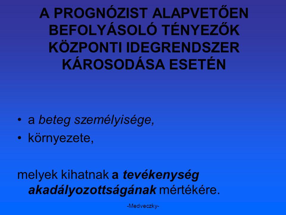 -Medveczky- A PORGNÓZIST HOSSZÚ TÁVON JELLEMZI az egyén napi tevékenységének, társadalmi részvételének korlátozottsága