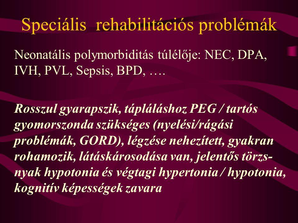 Speciális rehabilitációs problémák Neonatális polymorbiditás túlélője: NEC, DPA, IVH, PVL, Sepsis, BPD, ….
