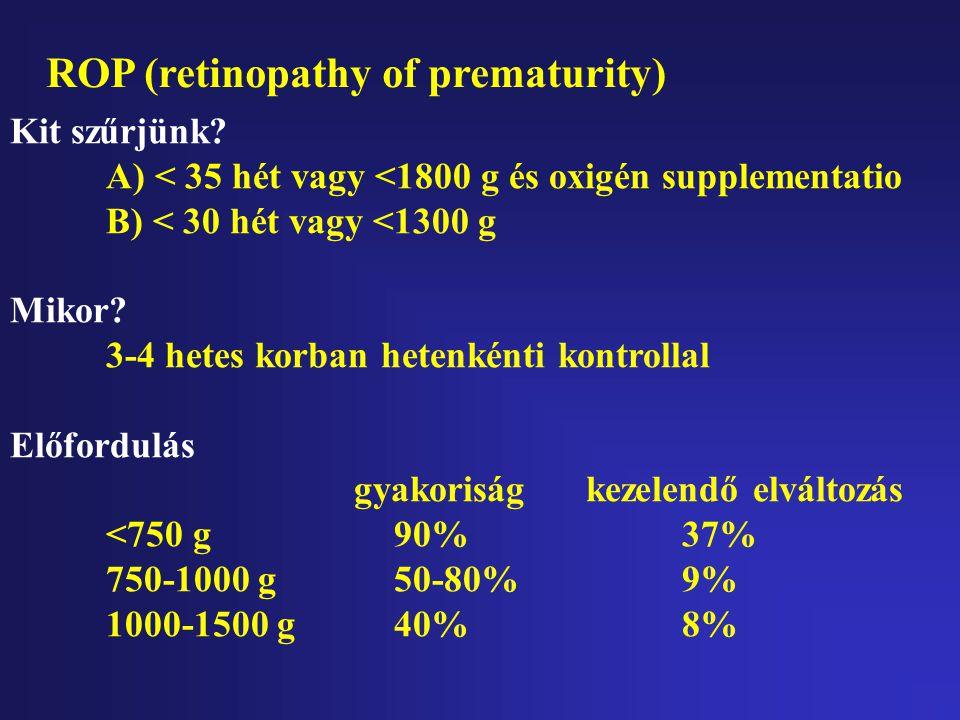 ROP (retinopathy of prematurity) Etiológia: - koraszülöttség (<1500g, <33 hét) - hyperoxia/normoxia/hypoxia - hypocarbia/hypercarbia - csere-transfusi