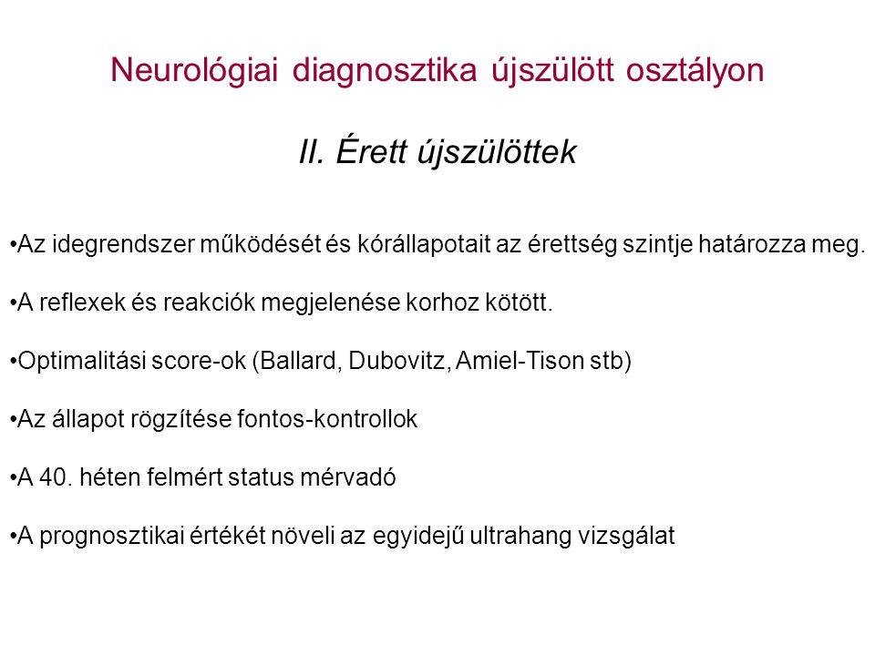 Neurológiai diagnosztika újszülött osztályon II. Érett újszülöttek Az idegrendszer működését és kórállapotait az érettség szintje határozza meg. A ref