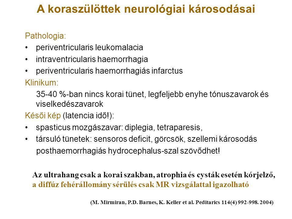 A koraszülöttek neurológiai károsodásai Pathologia: periventricularis leukomalacia intraventricularis haemorrhagia periventricularis haemorrhagiás inf