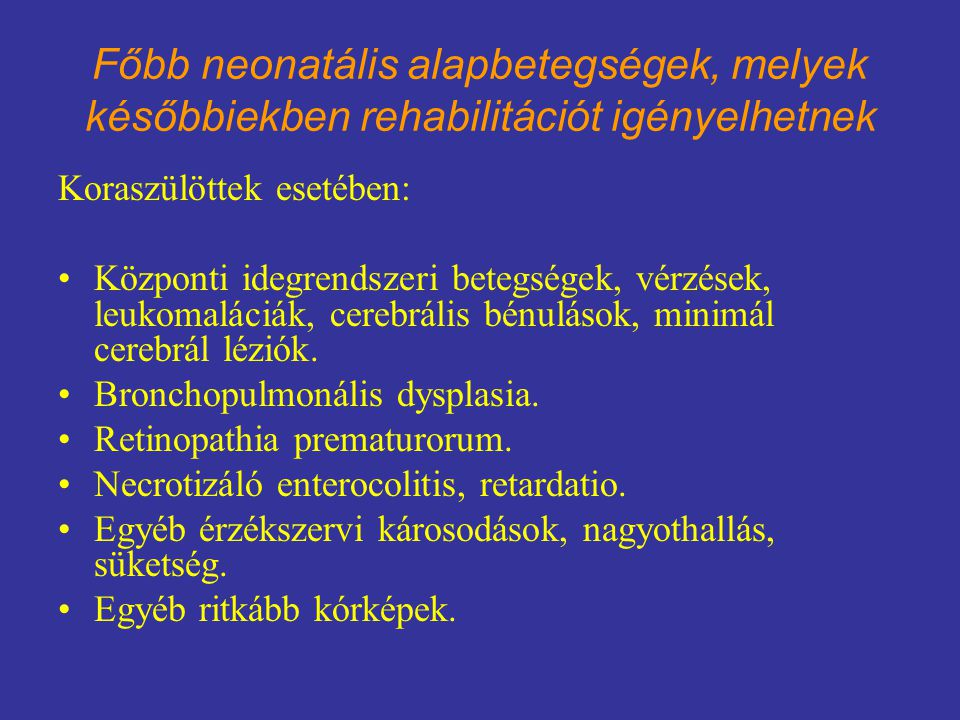 Főbb neonatális alapbetegségek, melyek későbbiekben rehabilitációt igényelhetnek Koraszülöttek esetében: Központi idegrendszeri betegségek, vérzések,