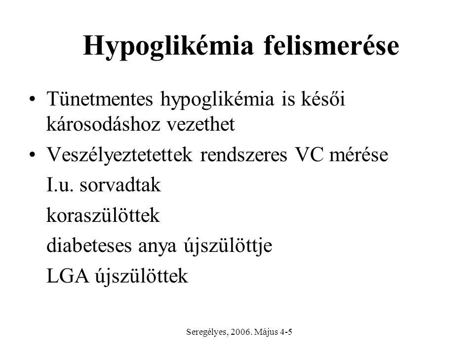 Hypoglikémia felismerése Tünetmentes hypoglikémia is késői károsodáshoz vezethet Veszélyeztetettek rendszeres VC mérése I.u.
