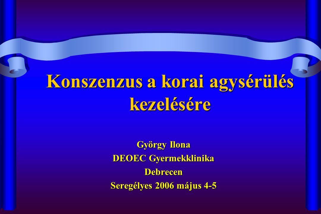 Konszenzus a korai agysérülés kezelésére György Ilona DEOEC Gyermekklinika Debrecen Seregélyes 2006 május 4-5