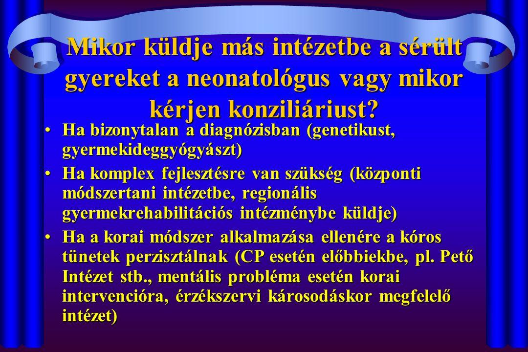 Mikor küldje más intézetbe a sérült gyereket a neonatológus vagy mikor kérjen konziliáriust? Ha bizonytalan a diagnózisban (genetikust, gyermekideggyó