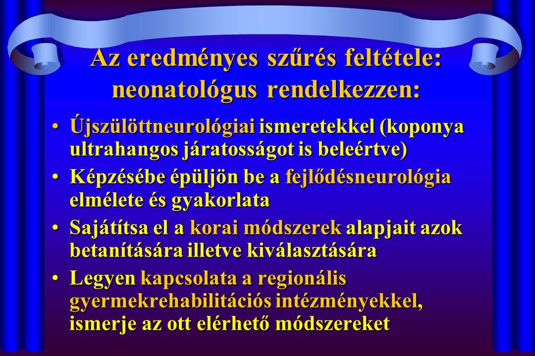 Az eredményes szűrés feltétele: neonatológus rendelkezzen: Újszülöttneurológiai ismeretekkel (koponya ultrahangos járatosságot is beleértve)Újszülöttn