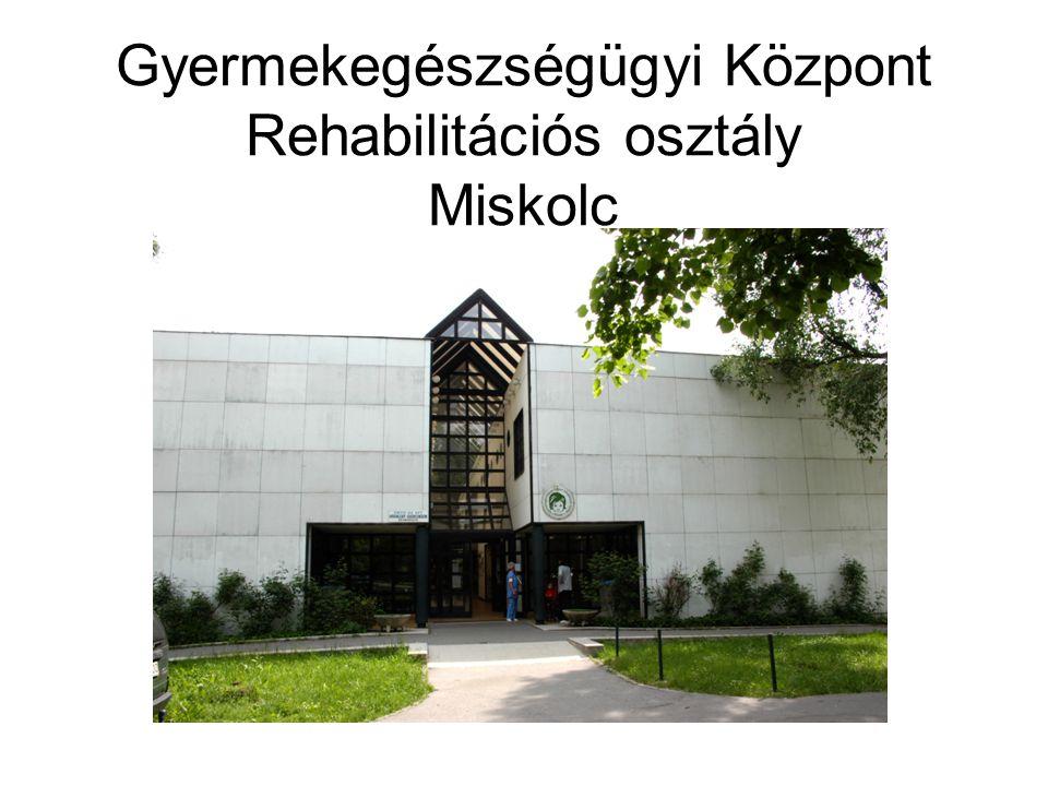 Gyermekegészségügyi Központ Rehabilitációs osztály Miskolc