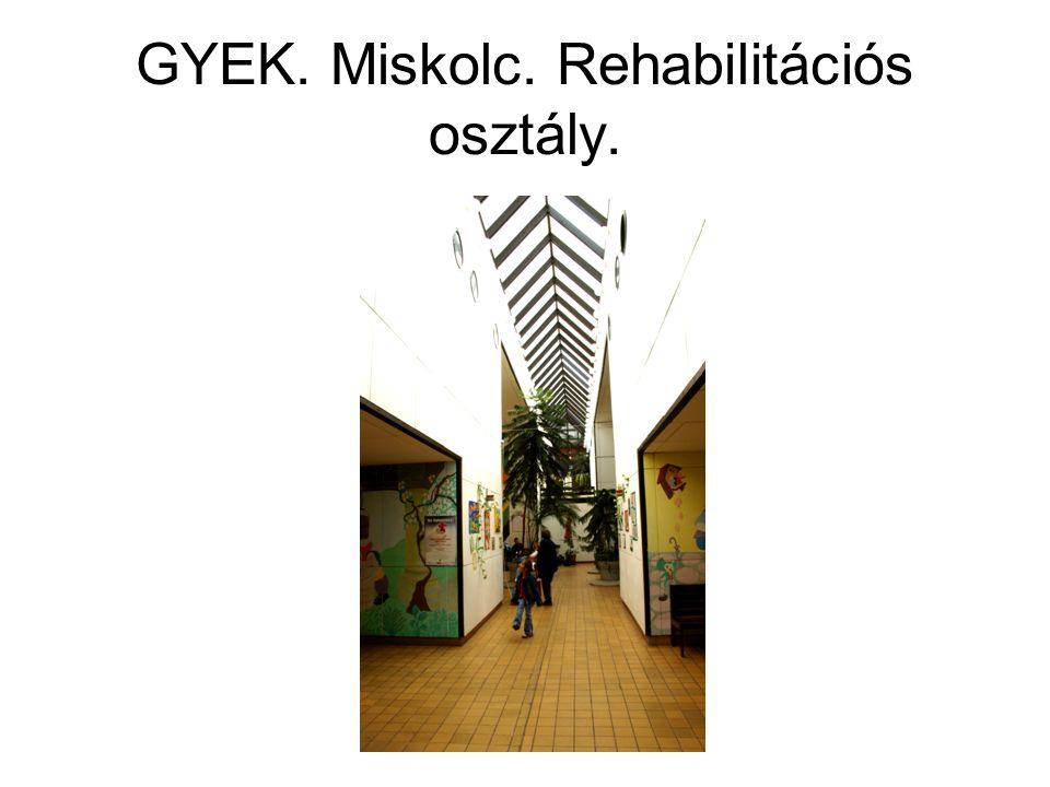 GYEK. Miskolc. Rehabilitációs osztály.
