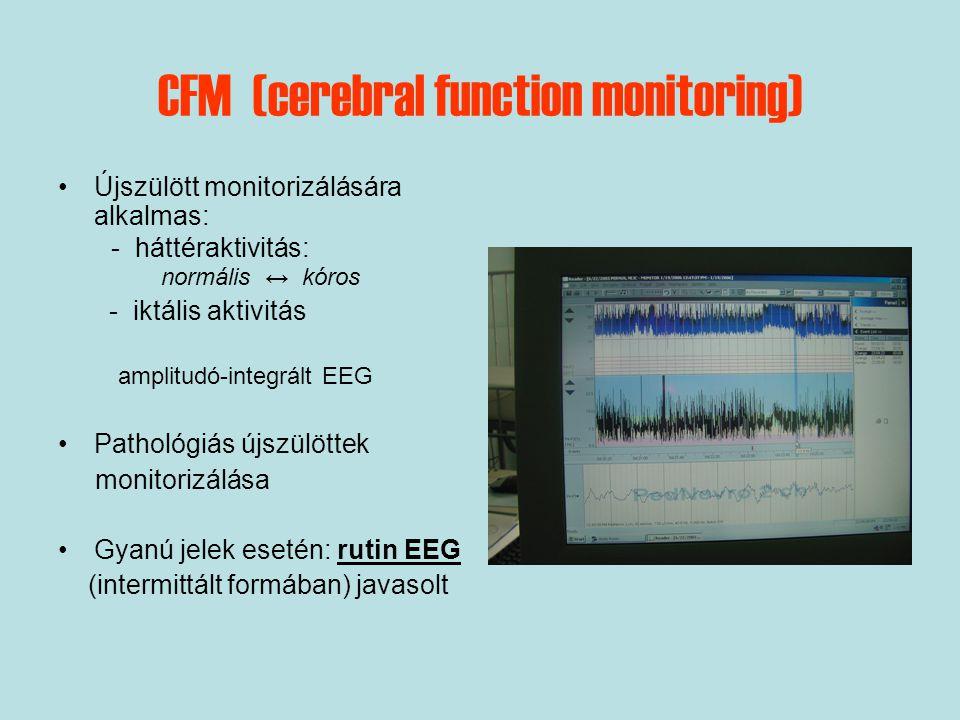 CFM (cerebral function monitoring) Újszülött monitorizálására alkalmas: - háttéraktivitás: normális ↔ kóros - iktális aktivitás amplitudó-integrált EE