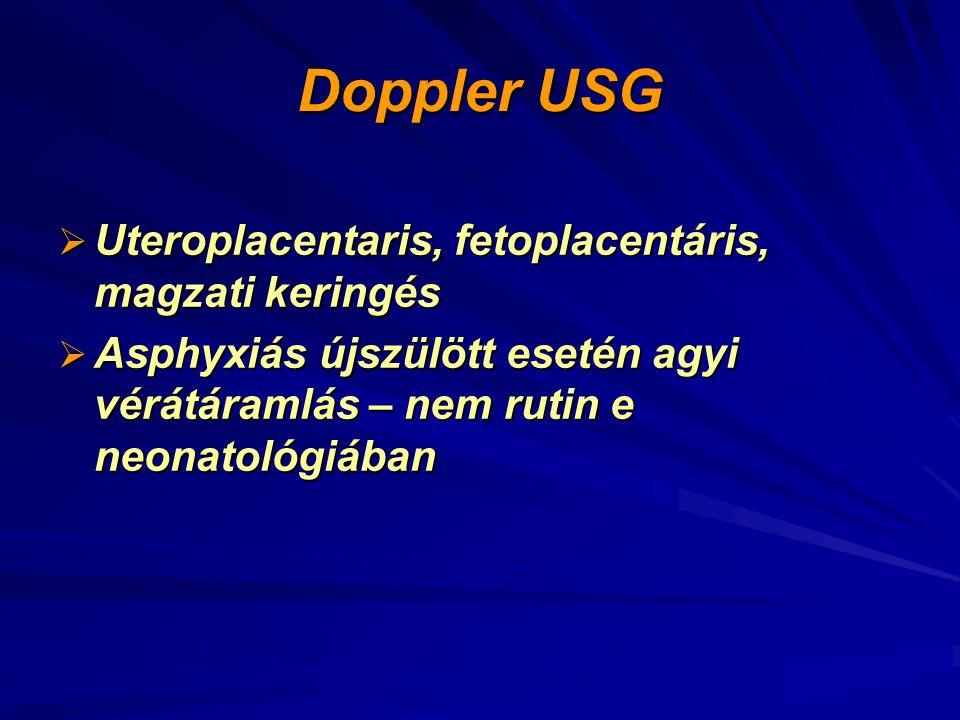 Doppler USG  Uteroplacentaris, fetoplacentáris, magzati keringés  Asphyxiás újszülött esetén agyi vérátáramlás – nem rutin e neonatológiában