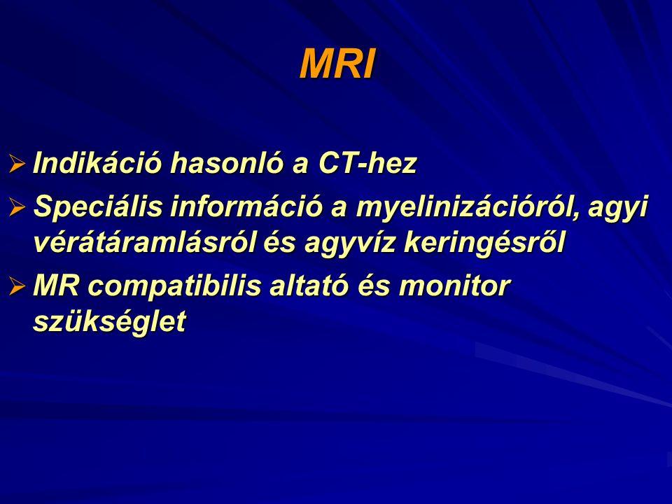 MRI  Indikáció hasonló a CT-hez  Speciális információ a myelinizációról, agyi vérátáramlásról és agyvíz keringésről  MR compatibilis altató és monitor szükséglet