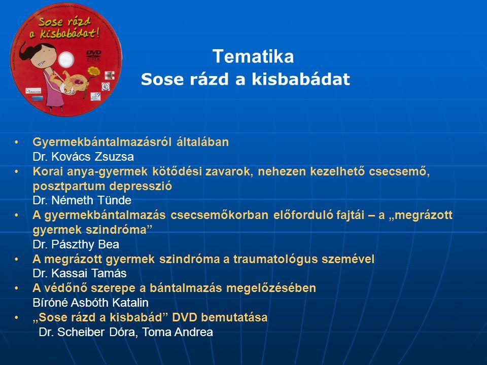 Tematika Sose rázd a kisbabádat Gyermekbántalmazásról általában Dr. Kovács Zsuzsa Korai anya-gyermek kötődési zavarok, nehezen kezelhető csecsemő, pos